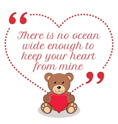 Inspirational love quote There is no ocean wide vector