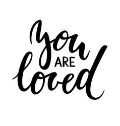 you are loved hand drawn creative calligraphy vector image