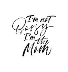 i am not bossy i am mom phrase vector image