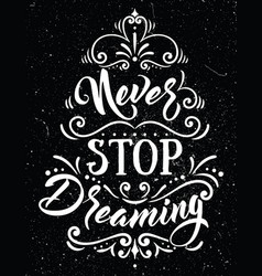 never stop dreaminginspirational quote vector image vector image