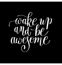 Wake up and be awesome black white handwritten vector