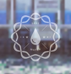 Save Water Badge with Blured Ecology Background vector image