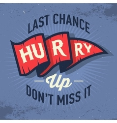 Hurry Up Last Chance Don t Miss It Vintage vector image