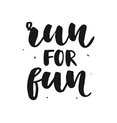 Run for fun modern calligraphy isolated on white vector