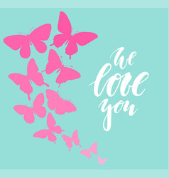 we love you hand drawn calligraphy and brush pen vector image