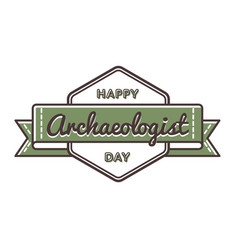 happy archaeologist day greeting emblem vector image