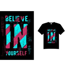 believe in yourself typography t shirt design vector image