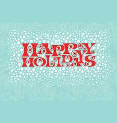Christmas retro lettering and snow happy holidays vector