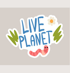 Live planet tagline sticker cartoon vector