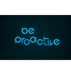 Be Proactive slogan vector image vector image