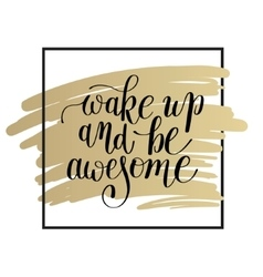 Wake up and be awesome black and white lettering vector