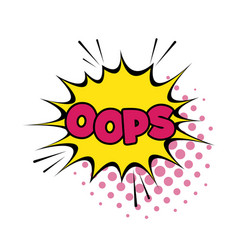 oops comic text speech bubble vector image