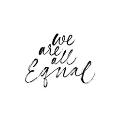 we are all equal quote feminist lgbtq slogan vector image