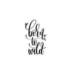 born to wild - black and white hand lettering vector image