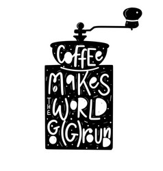 coffee helps world go ground fun vector image