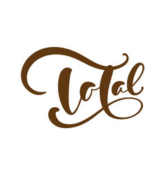 Total calligraphic hand drawn text vector