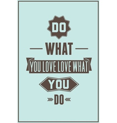 Work quote poster Do what you love love what you vector image
