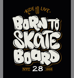 born to skate board t-shirt graphics vector image