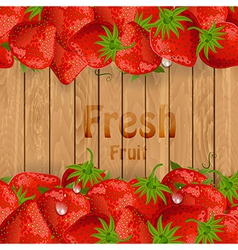 Fresh strawberries on a wooden texture for your vector image vector image