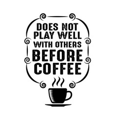 Coffee quote does not play well with others vector