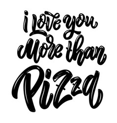 i love you more than pizza lettering phrase on vector image