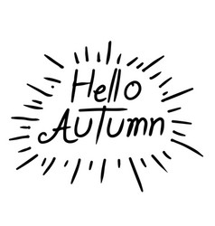 hand written hello autumn lettering vector image