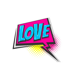 Love pop art comic book text speech bubble vector