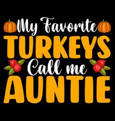 My favorite turkeys call me auntie t-shirt vector