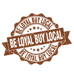 be loyal buy local stamp sign seal vector image