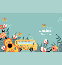 Welcome to mexico banner with funny decorated bus vector