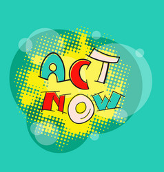 Act now pop art vector
