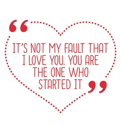 Funny love quote its not my fault that i love you vector
