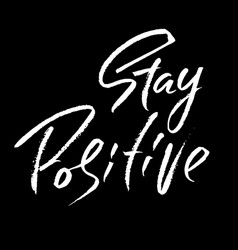 stay positive hand drawn dry brush motivational vector image
