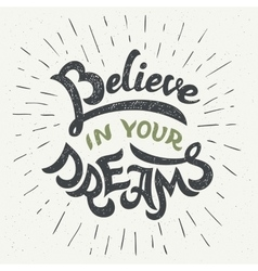 Believe in your dreams hand-lettering poster vector