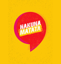 hakuna matata no worries bright speech bubble vector image