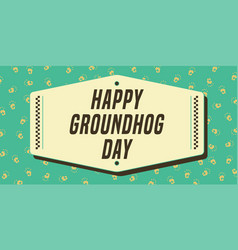 happy groundhog day banner vintage composition vector image
