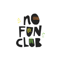 no fun club hand drawn black lettering vector image