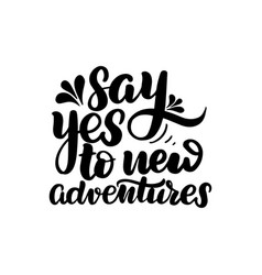 Say yes to new adventures vector