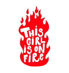this girl is on fire lettering phrase on white vector image