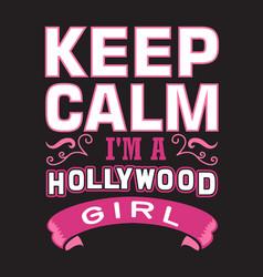 keep calm i m a hollywood girl good for print vector image