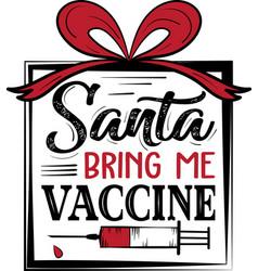 Santa bring me vaccine syringe gift vector