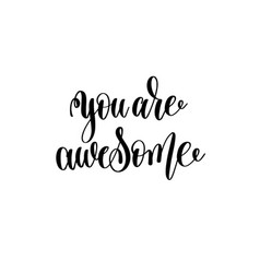 you are awesome - black and white hand lettering vector image