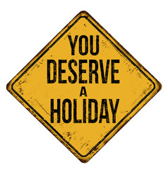 you deserve a holiday vintage rusty metal sign vector image