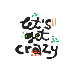 Lets get crazy hand drawn black lettering vector