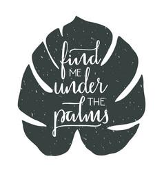 Find me under palms hand drawn typographic vector