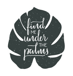 Find me under the palms hand drawn typographic vector