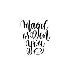 Magic is in you - black and white hand lettering vector