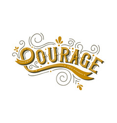 Courage lettering text concept for life motivation vector