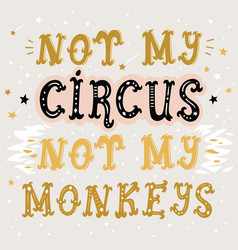 not my circus not my monkeys poster vector image