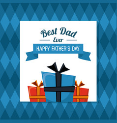 Fathers day card best dad ever gift boxes with vector